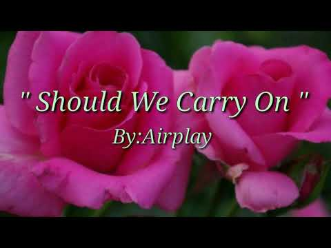 SHOULD.WE CARRY.ON  (Lyrics)=Airplay=