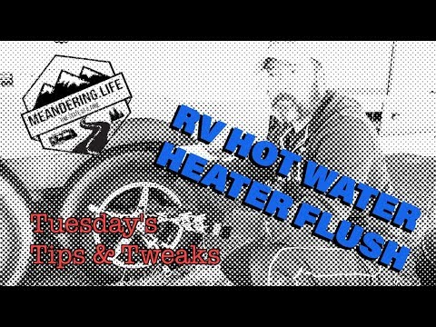 E03 - RV Hot Water Heater Cleaning - Tuesday's Tips & Tweaks - Meandering Life