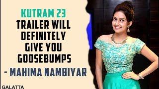 Mahima Nambiar about Kuttram 23
