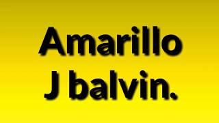 #JBalvin #Amarillo #Letra J Balvin   Amarillo Letra Lyrics