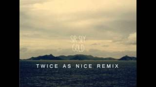 Sir Sly  Gold Twice As Nice Remix)