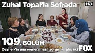 Zeynep'in ana yemeği nasıl yorumlar alacak? Zuhal Topal'la Sofrada 109. Bölüm