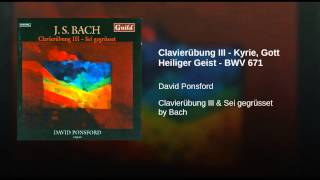 Clavierübung III - Kyrie, Gott Heiliger Geist - BWV 671