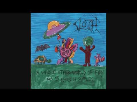 """Sloth - """"A Whole Other World of Fun AKA 13 Songs 13 Samples"""" [full album]"""