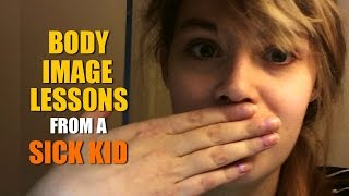 Body Image Lessons from a Sick Kid
