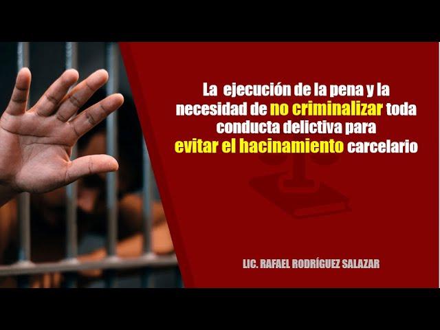 La  ejecución de la pena y la necesidad de no criminalizar toda conducta delictiva.