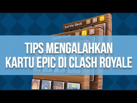 Inilah Tips Mengalahkan Kartu Epic di Clash Royale