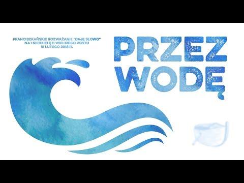 Przez wodę - Daję Słowo 18 II 2018: I niedziela Wielkiego Postu B