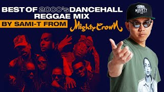 BEST OF 2000's DANCEHALL/REGGAE MIX by SAMI-T from MIGHTY CROWN