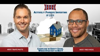 Cashflow or Equity Gains, Which Strategy is Best? | Actively Passive Investing Show