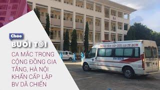 Chào buổi tối 30/7/2021: Ca mắc gia tăng, Hà Nội khẩn cấp lập bệnh viện dã chiến | VTC Now