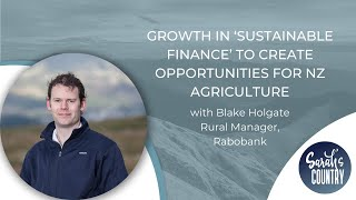 """Growth in 'sustainable finance' to create opportunities for NZ agriculture "" with Blake Holgate"