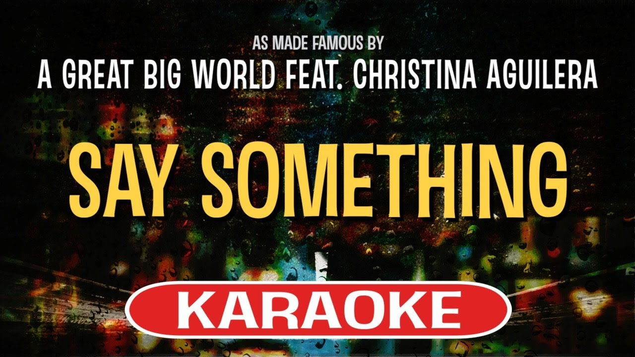 Why Would You Want To Put Great Big >> Say Something Karaoke Version A Great Big World Feat Christina