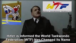 Hitler is Informed the World Taekwondo Federation (WTF) Has Changed Its Name
