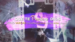 Nyno Vargas - Que te perdone Dios (Remix) feat. Daviles de Novelda, DaniMFlow, Loukas