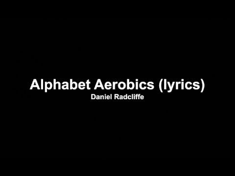 Aphabet Aerobics (lyrics) - Daniel Radcliffe