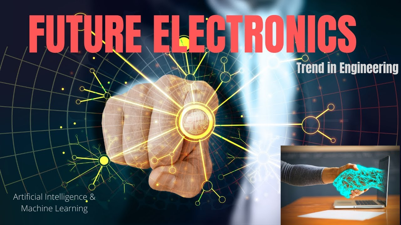 Future of Electronics Innovation & Technology Artificial Intelligence