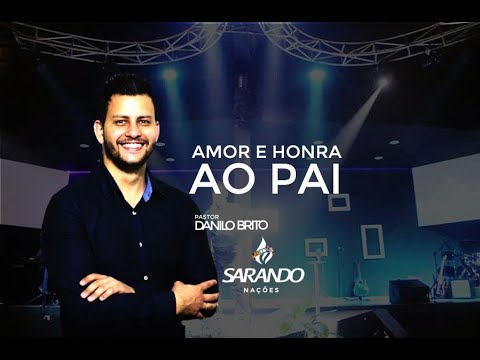 Pastor Danilo Brito- Amor e Honra ao Pai