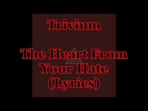 Trivium - The Heart From Your Hate (Lyrics)