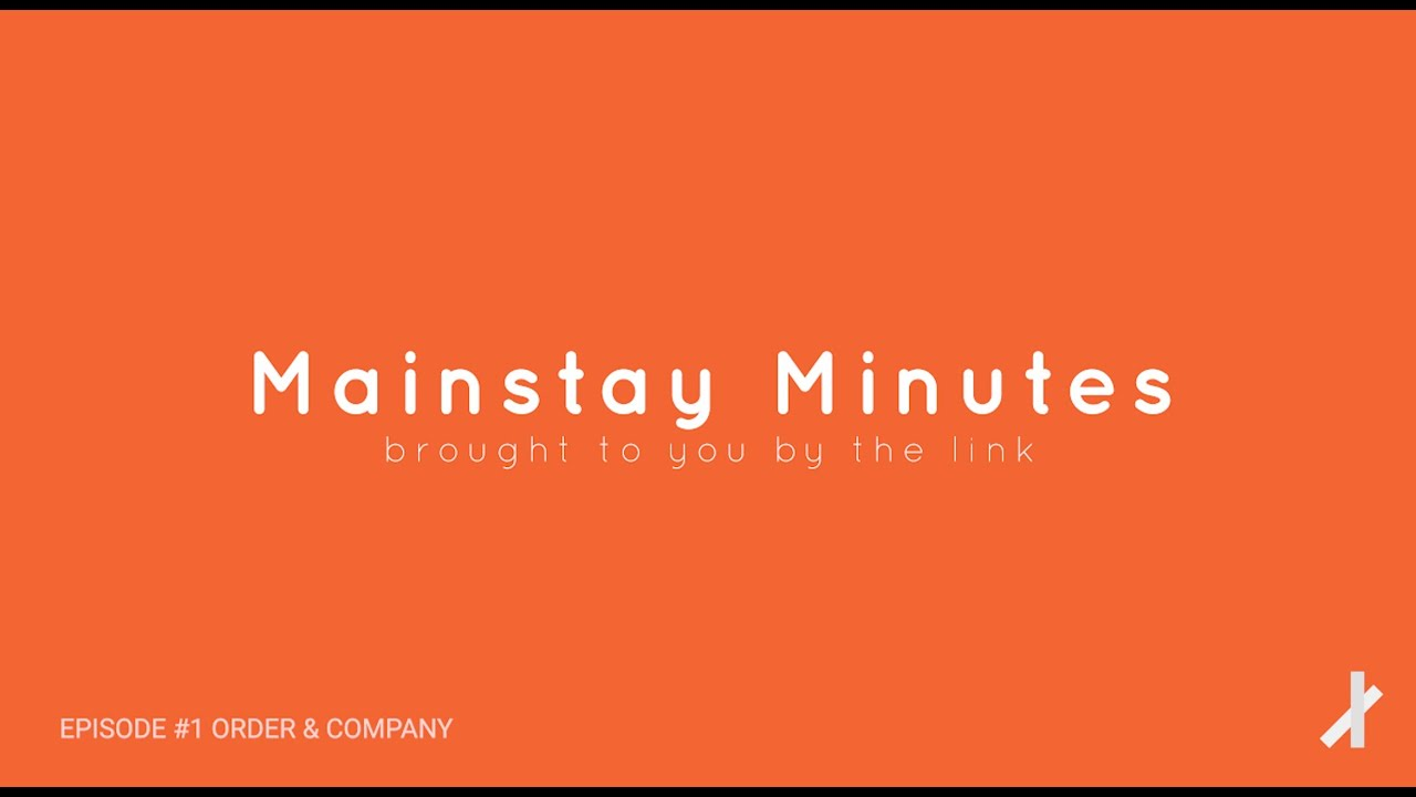 Mainstay Minutes by the link Episode #1 Order & Company
