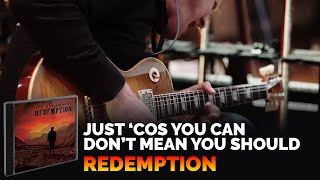 "Joe Bonamassa ""Just 'Cos You Can Don't Mean You Should"" Redemption"