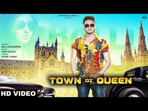 Town Di Queen (Full Song) Balli Rajgarhia | New Punjabi Song 2019 | White Hill Music