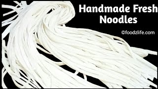 झटपट बनाइये फ्रेश नूडल्स | Fresh Homemade Noodles | how to make Homemade Noodles