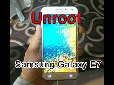 How To Unroot Samsung Galaxy E7 with original Firmware