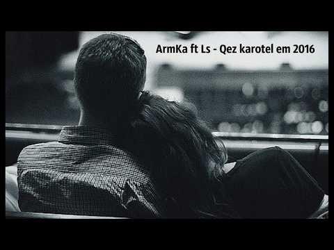 ArmKa ft Ls   Qez karotel em 2016