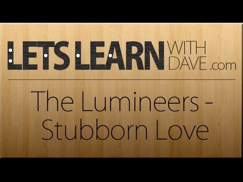 Let\'s Learn: Stubborn Love - The Lumineers (guitar lesson) - YouTube