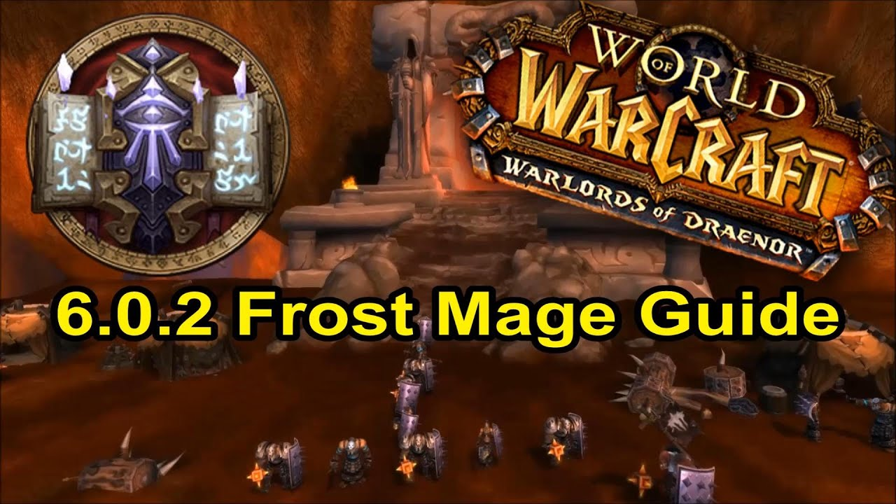 Wow warlords of draenor 6 0 2 frost mage guide youtube