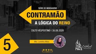 Contramão: a lógica do Reino - parte 5   Mis. Leninha Maia