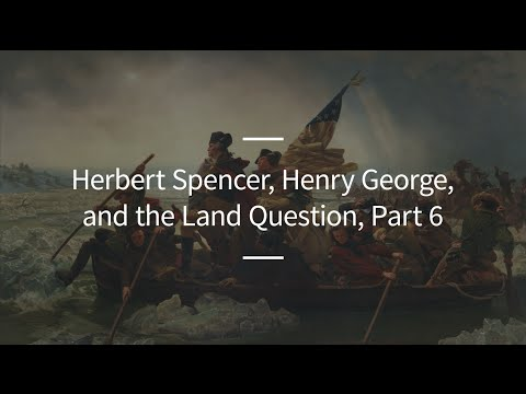 Excursions, Ep. 88: Herbert Spencer, Henry George, and the Land Question, Part 6