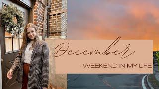 December Weekend In My Life