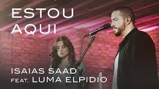 Estou Aqui (Clipe Oficial) | Isaias Saad  ft. Luma Elpidio