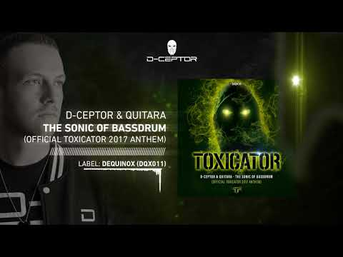 D-Ceptor & Quitara - The Sonic Of Bassdrum (Official Toxicator 2017 Anthem)