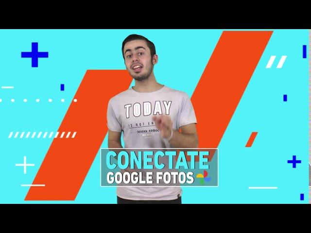 #CONECTATE: ¿Para que sirve Google Fotos?