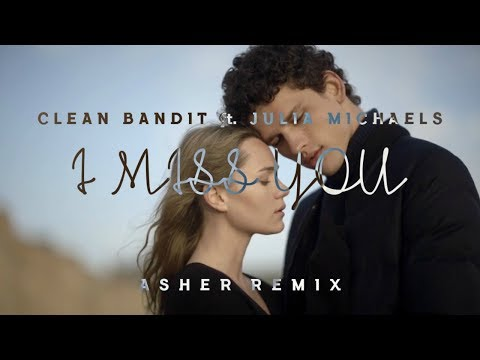 Clean Bandit Feat. Julia Michaels -  I Miss You (Asher Remix Cover)