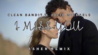 Clean Bandit Feat Julia Michaels I Miss You Asher Remix
