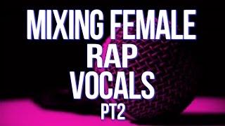 Mixing Female Rap Vocals Pt2 | How To Mix Vocals | Mixing Tips