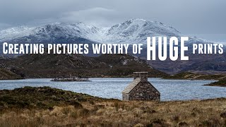 Creating pictures worthy of huge prints - Landscape Photography Assynt
