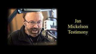 Jan Mickelson - His Testimony