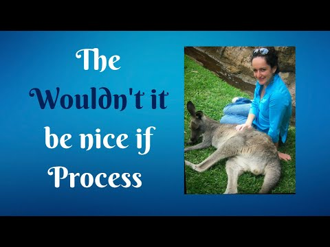 The Wouldn't it be Nice if Process (Abraham-Hicks)