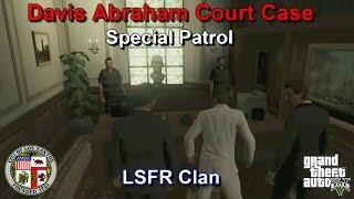 GTA V LSFR Clan - Davis Abraham Court Case - Special Patrol - Ep. 4