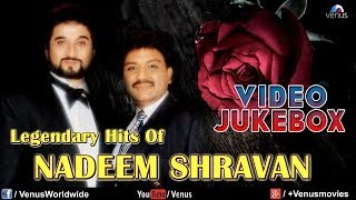 Legendary Hits Of Nadeem Shravan | Best Bollywood Songs | Video Jukebox