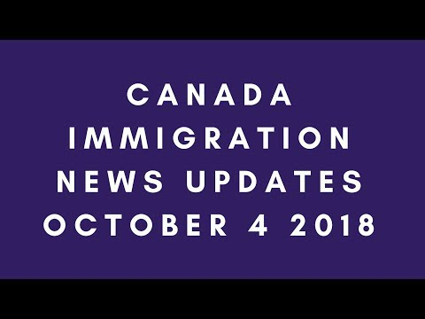 Canada Immigration News Updates: October 4, 2018