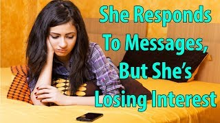 She Responds To Messages, But She's Losing Interest!