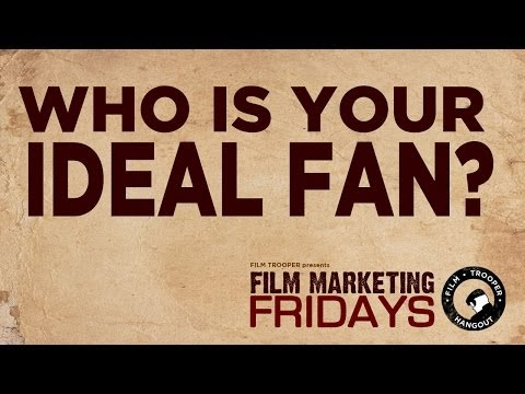 Film Marketing Fridays - Who Is Your Ideal Fan?