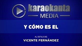 Karaokanta - Vicente Fernández - Y cómo es él