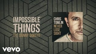 Chris Tomlin - Impossible Things (Lyric Video) ft. Danny Gokey